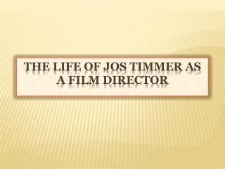 The Life Of Jos Timmer As A Film Director