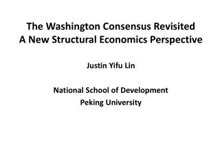 The Washington Consensus Revisited A New Structural Economics Perspective Justin  Yifu  Lin National School of Developm