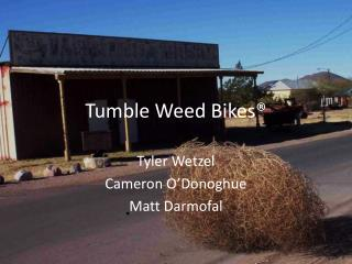 Tumble Weed Bikes®