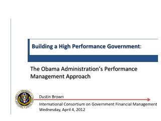 Building a High Performance Government :  The Obama Administration's Performance Management Approach
