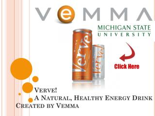 Verve!           A Natural, Healthy Energy Drink Created by  Vemma