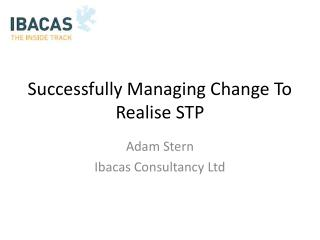 Successfully Managing Change To Realise STP