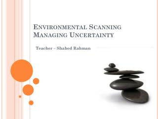 Environmental Scanning Managing Uncertainty