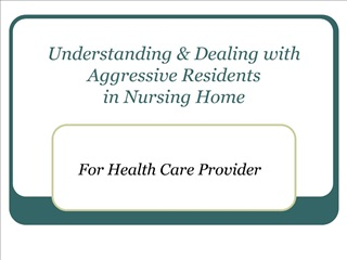 understanding  dealing with aggressive residents  in nursing home