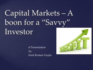 "Capital Markets – A boon for a ""Savvy""  Investor"