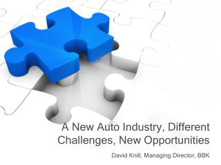 A New Auto Industry, Different Challenges, New Opportunities