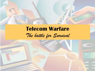 Telecom Warfare  The battle for Survival