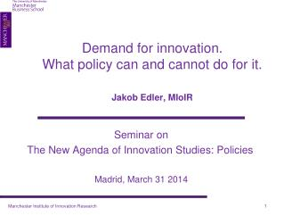 Demand for innovation. What policy can and cannot do for it. Jakob  Edler, MIoIR