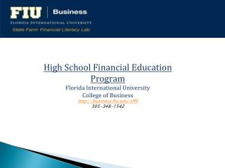 High  School Financial Education Program Florida International University College of  Business http:// business.fiu.edu