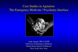case studies in agitation: the emergency medicine