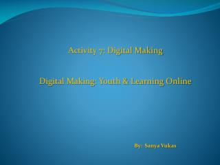 Activity 7: Digital Making Digital Making: Youth & Learning Online