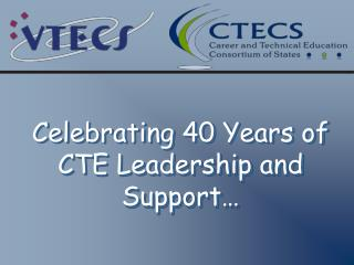 Celebrating 40 Years of CTE Leadership and Support…