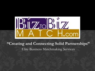 """Creating and Connecting Solid Partnerships"" Elite Business Matchmaking Services"