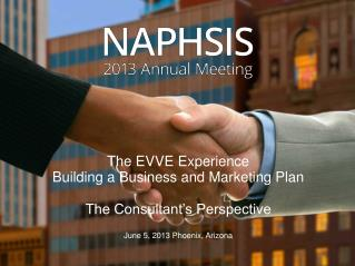 The EVVE Experience Building a Business and Marketing Plan The Consultant's Perspective June 5 ,  2013 Phoenix, Arizon