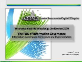 Enterprise Records Knowledge Conference 2010 The FOG of Information Governance Information Governance Architecture and I