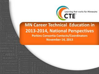 MN Career Technical  Education in 2013-2014, National Perspectives Perkins Consortia Contacts/Coordinators November 14,