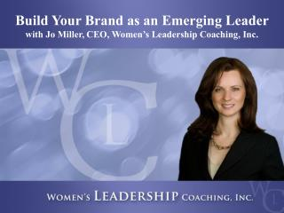 Build Your Brand as an Emerging Leader with Jo Miller, CEO, Women's Leadership Coaching, Inc.