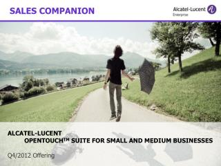 ALCATEL-LUCENT  	OPENTOUCH TM  SUITE FOR SMALL AND MEDIUM BUSINESSES  Q4/2012 Offering