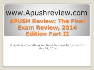 APUSH Review: The Final Exam Review, 2014 Edition Part II