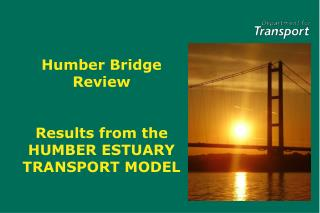 Humber Bridge Review Results from the  HUMBER ESTUARY  TRANSPORT MODEL