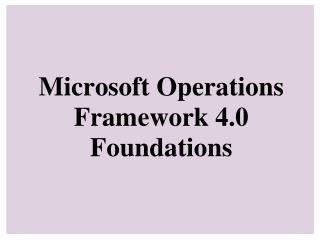 Microsoft Operations Framework 4.0 Foundations