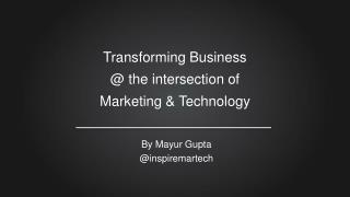 Transforming Business  @ the intersection of  Marketing & Technology