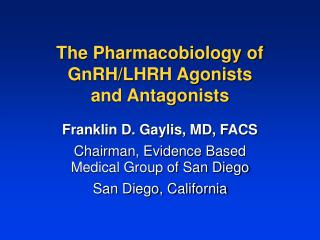 The Pharmacobiology of GnRH/LHRH Agonists  and Antagonists