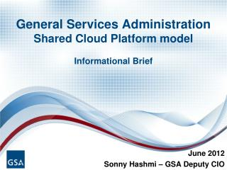 General Services Administration Shared Cloud Platform model Informational Brief