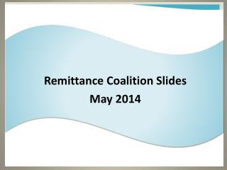 Remittance Coalition Slides May 2014