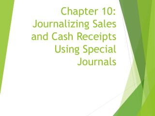 Chapter 10:  Journalizing Sales and Cash Receipts Using Special Journals