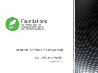Regional Technical Officers Meeting East Midlands Region 6 th  November 2012