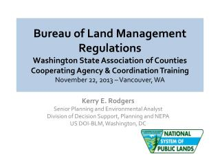 Kerry E. Rodgers Senior Planning and Environmental Analyst Division of Decision Support, Planning and NEPA US DOI-BLM, W