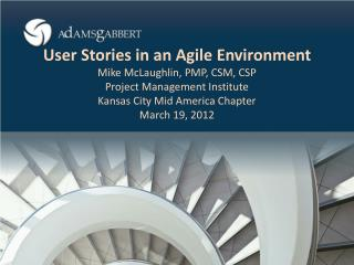 User Stories in an Agile Environment Mike McLaughlin, PMP, CSM, CSP Project Management Institute Kansas City Mid America