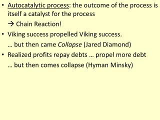 Autocatalytic process : the outcome of the process is itself a catalyst for the process  Chain Reaction! Viking succe