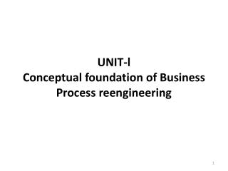 UNIT-l Conceptual foundation of Business Process reengineering