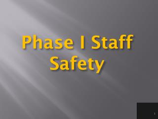 Phase I Staff Safety