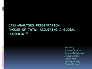 "CASE-ANALYSES  PRESENTATION ""House of Tata: Acquiring a Global Footprint"""