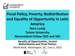 Equality of Opportunities, Income Redistribution and Fiscal  Policies World Bank, Washington , DC, June  5,  2013