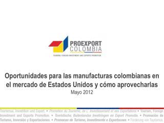Oportunidades para las manufacturas colombianas en el mercado de Estados Unidos y cómo aprovecharlas Mayo 2012