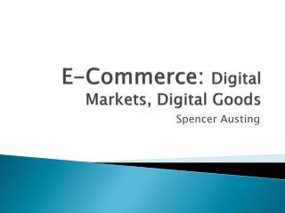 E-Commerce: Digital Markets, Digital Goods