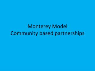 Monterey Model Community based partnerships