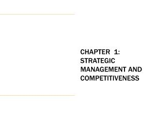 CHAPTER  1:  Strategic Management AND Competitiveness