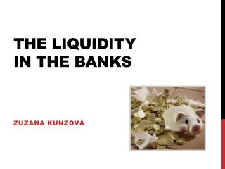 The liquidity  in the banks