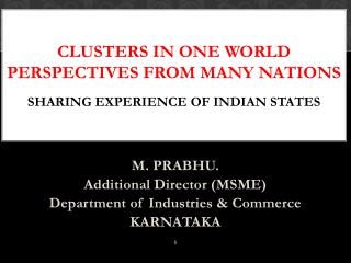 CLUSTERS IN ONE WORLD PERSPECTIVES FROM MANY NATIONS Sharing Experience of Indian States