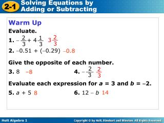 Warm Up Evaluate. 1.     + 4  2.  0.51 + (0.29) Give the opposite of each number. 3.  8				 4.   Evaluate ea