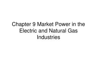 Chapter 9 Market Power in the Electric and Natural Gas Industries
