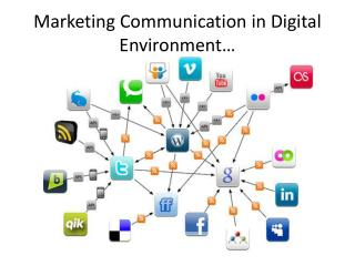 Marketing  Communication  in  Digital  Environment…