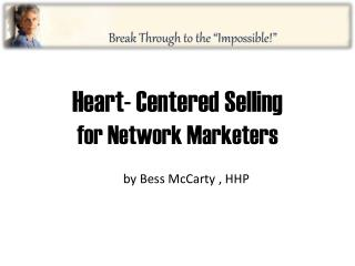 Heart- Centered Selling for Network Marketers