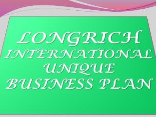 LONGRICH  INTERNATIONAL UNIQUE BUSINESS PLAN