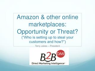 "Amazon & other online marketplaces: Opportunity or Threat?   ( ""Who is setting up to steal your customers and how?"